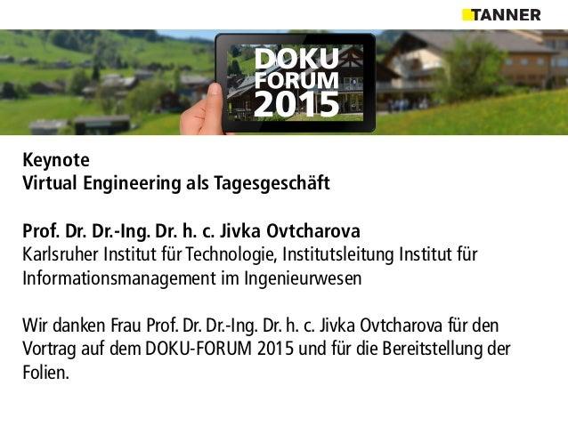 Keynote Virtual Engineering als Tagesgeschäft Prof. Dr. Dr.-Ing. Dr. h. c. Jivka Ovtcharova Karlsruher Institut für Techno...