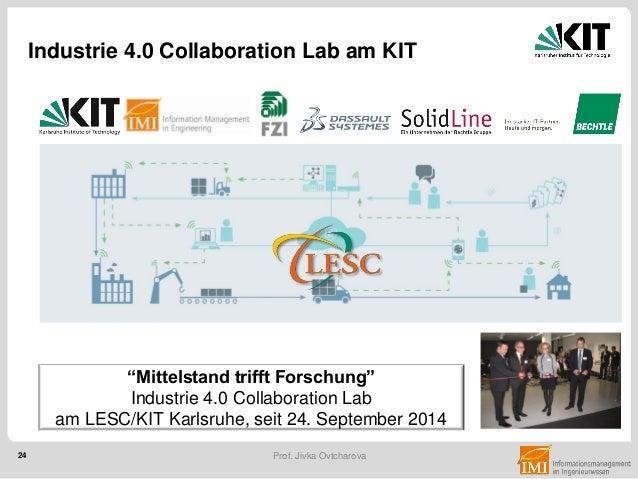 "24 Prof. Jivka Ovtcharova Industry 4.0 Collaboration Lab Industrie 4.0 Collaboration Lab am KIT ""Mittelstand trifft Forsch..."