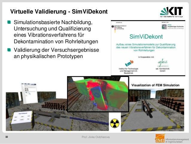 32 Prof. Jivka Ovtcharova Simulationsbasierte Nachbildung, Untersuchung und Qualifizierung eines Vibrationsverfahrens für ...