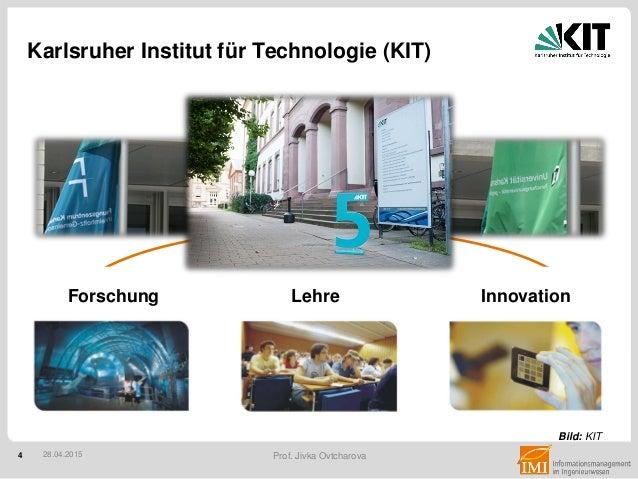 4 Prof. Jivka Ovtcharova Karlsruher Institut für Technologie (KIT) 28.04.2015 Am 1. Oktober 2009 wurde das Karlsruher Inst...