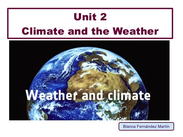 Unit 2 Climate and the Weather Blanca Fernández Martín