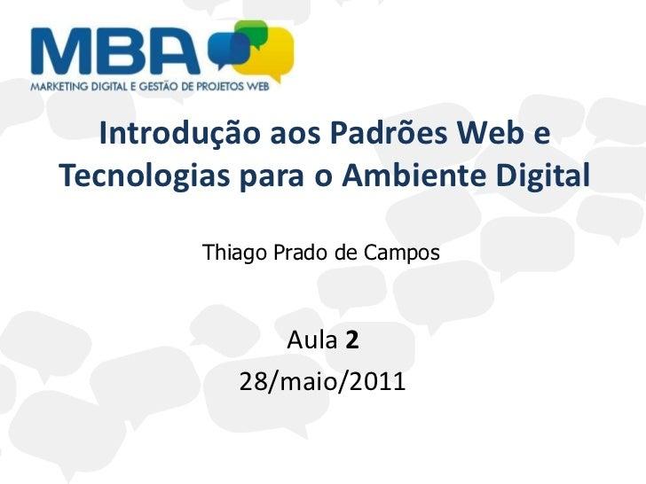Introdução aos Padrões Web e Tecnologias para o Ambiente Digital<br />Thiago Prado de Campos<br />Aula 2<br />28/maio/2011...
