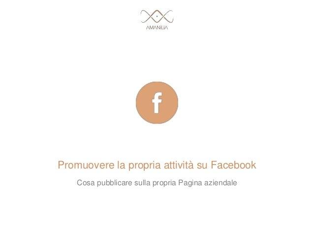 Promuovere la propria attività su Facebook Cosa pubblicare sulla propria Pagina aziendale