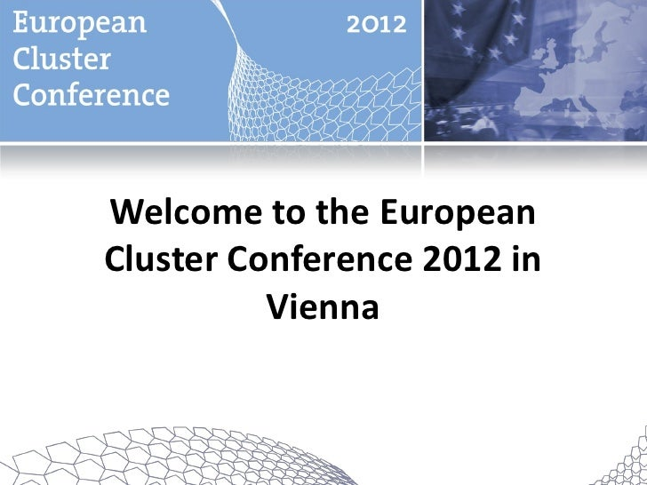 Welcome to the EuropeanCluster Conference 2012 in          Vienna