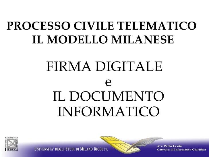 PROCESSO CIVILE TELEMATICO  IL MODELLO MILANESE FIRMA DIGITALE e IL DOCUMENTO INFORMATICO