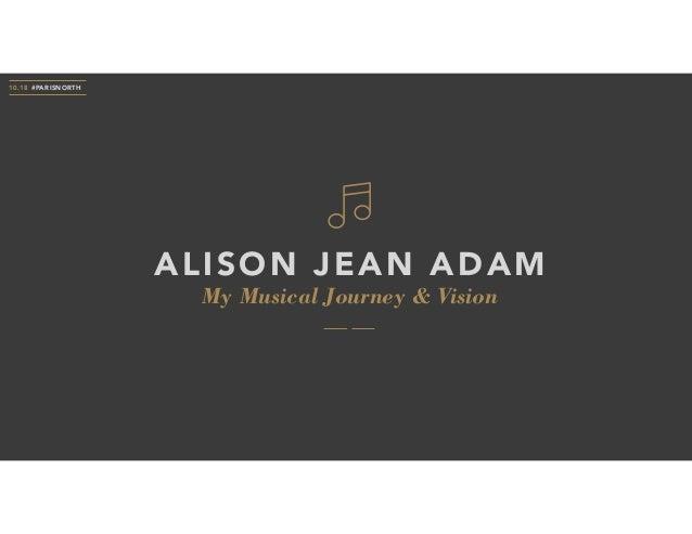 My Musical Journey & Vision ALISON JEAN ADAM 10.18 #PARISNORTH