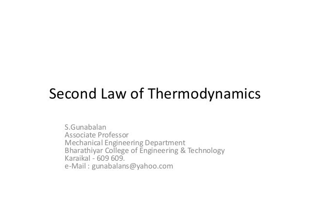 Second Law of Thermodynamics S.Gunabalan Associate Professor Mechanical Engineering Department Bharathiyar College of Engi...