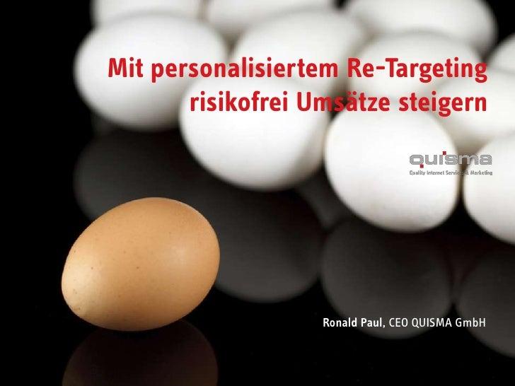 Mit personalisiertem Re-Targeting risikofrei Umsätze steigern<br />Ronald Paul, CEO QUISMA GmbH<br />
