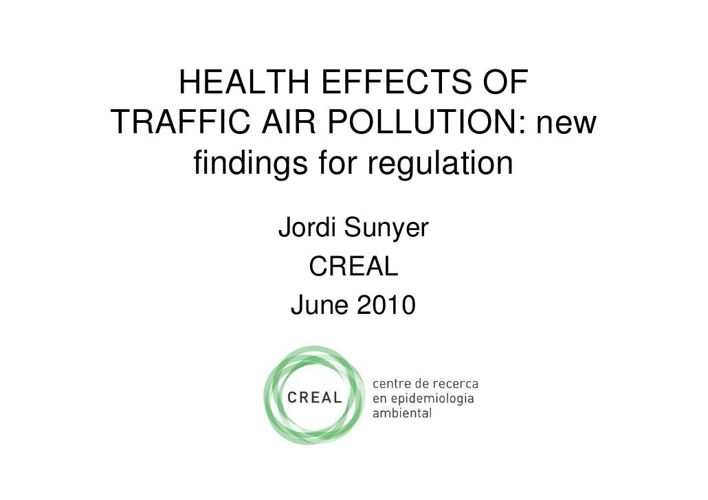 HEALTH EFFECTS OF TRAFFIC AIR POLLUTION: new     findings for regulation          Jordi Sunyer            CREAL           ...