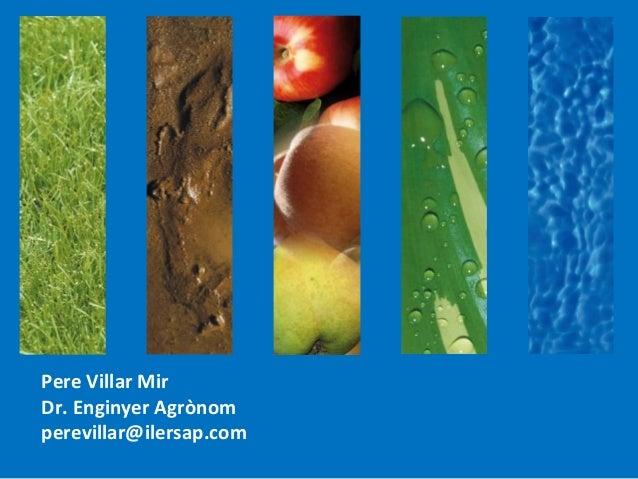 PereVillarMirDr.Enginyer Agrònomperevillar@ilersap.com