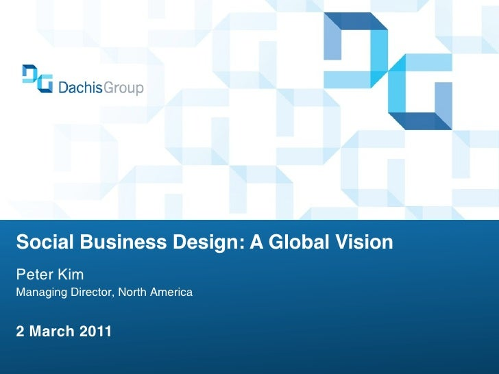 Social Business Design: A Global VisionPeter KimManaging Director, North America2 March 2011