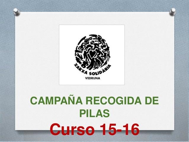 CAMPAÑA RECOGIDA DE PILAS Curso 15-16