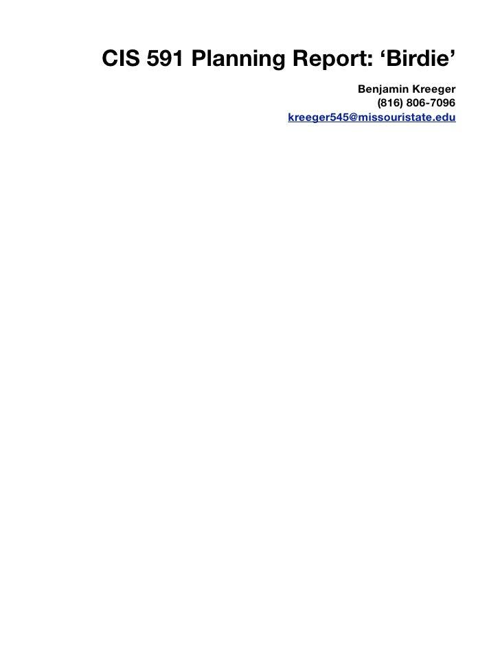 CIS 591 Planning Report: 'Birdie'                             Benjamin Kreeger                                (816) 806-70...
