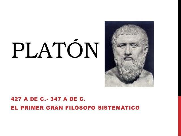 PLATÓN 427 A DE C.- 347 A DE C. EL PRIMER GRAN FILÓSOFO SISTEMÁTICO