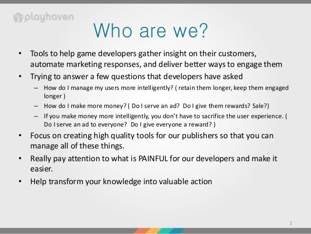 Who are we?• Tools to help game developers gather insight on their customers,  automate marketing responses, and deliver b...