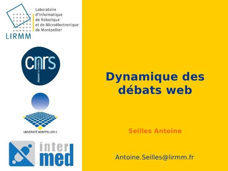 Dynamique des  débats web       Seilles Antoine     Antoine.Seilles@lirmm.fr