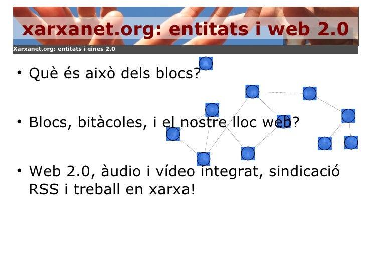 xarxanet.org: entitats i web 2.0 <ul><li>Què és això dels blocs?  </li></ul><ul><li>Blocs, bitàcoles, i el nostre lloc web...