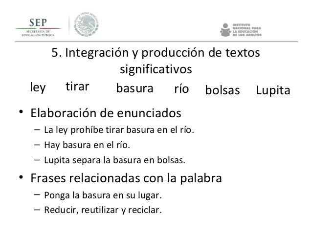 5. Integración y producción de textos significativos • Elaboración de enunciados – La ley prohíbe tirar basura en el río. ...