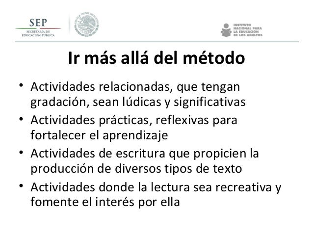 Ir más allá del método • Actividades relacionadas, que tengan gradación, sean lúdicas y significativas • Actividades práct...