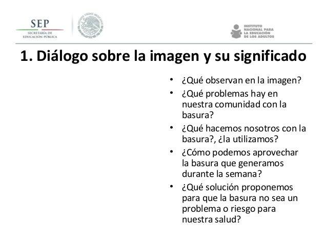 1. Diálogo sobre la imagen y su significado • ¿Qué observan en la imagen? • ¿Qué problemas hay en nuestra comunidad con la...