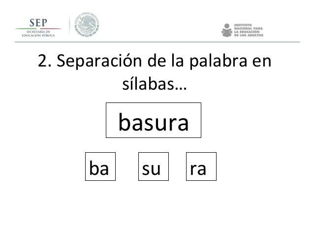 2. Separación de la palabra en sílabas… basura ba su ra