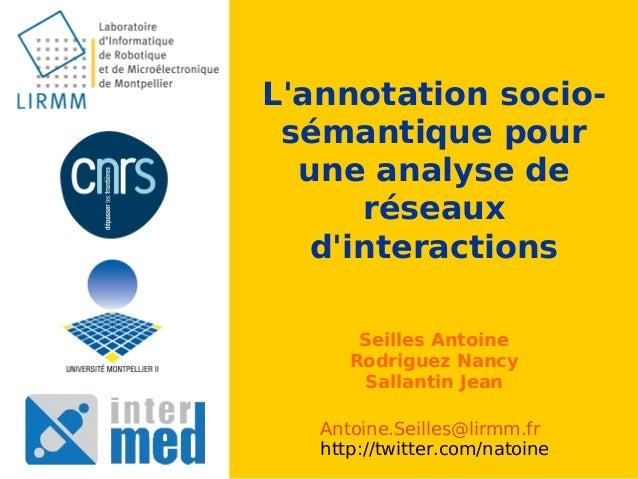 L'annotation socio- sémantique pour une analyse de réseaux d'interactions Seilles Antoine Rodriguez Nancy Sallantin Jean A...