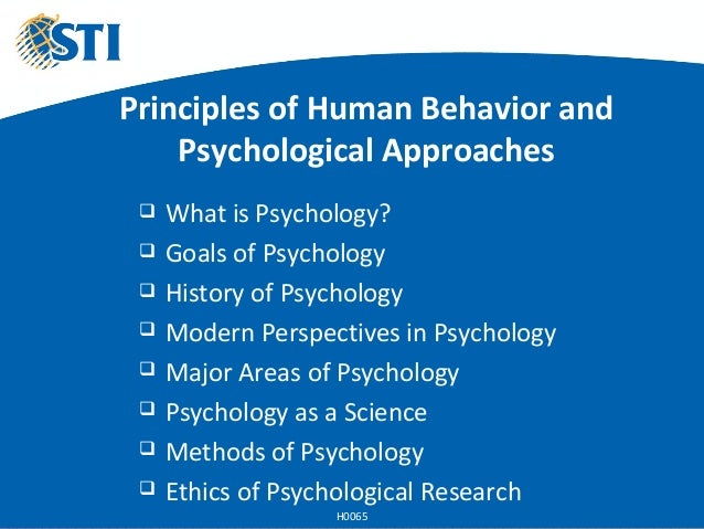 Principles of Human Behavior and Psychological Approaches  What is Psychology?  Goals of Psychology  History of Psychol...