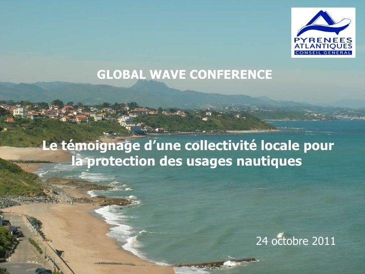 24 octobre 2011 Le témoignage d'une collectivité locale pour la protection des usages nautiques   GLOBAL WAVE CONFER...