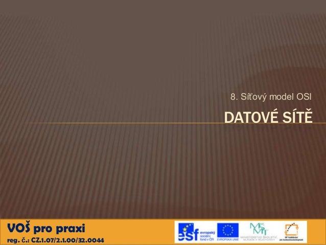8. Síťový model OSI                                  DATOVÉ SÍTĚVOŠ pro praxireg. č.: CZ.1.07/2.1.00/32.0044