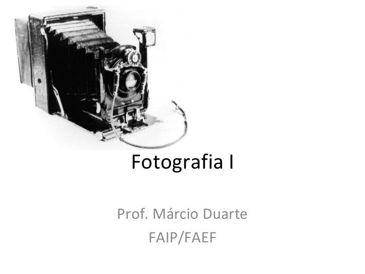 Fotografia IProf. Márcio Duarte     FAIP/FAEF