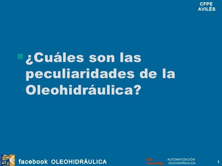 <ul><li>¿Cuáles son las peculiaridades de la Oleohidráulica? </li></ul>