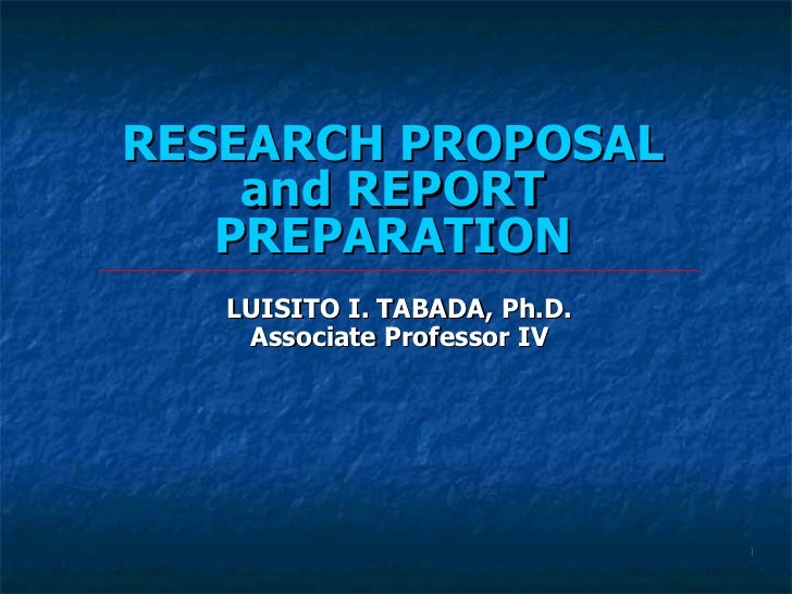 RESEARCH PROPOSAL and REPORT PREPARATION LUISITO I. TABADA, Ph.D. Associate Professor IV