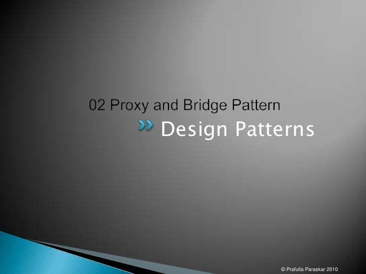 02 Proxy and Bridge Pattern<br />Design Patterns<br />© Prafulla Paraskar 2010<br />