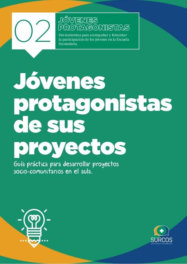 Jóvenes Protagonistas de sus Proyectos | 1 02 Guía práctica para desarrollar proyectos socio-comunitarios en el aula. Jóve...