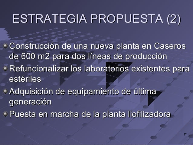 ESTRATEGIA PROPUESTA (2) Construcción de una nueva planta en Caseros de 600 m2 para dos líneas de producción Refuncionaliz...