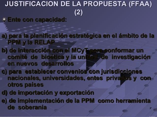 JUSTIFICACION DE LA PROPUESTA (FFAA) (2) Ente con capacidad:  a) para la planificación estratégica en el ámbito de la PPM ...
