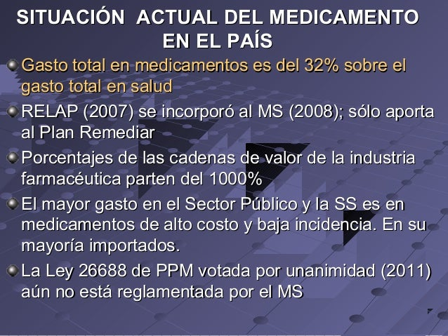 SITUACIÓN ACTUAL DEL MEDICAMENTO EN EL PAÍS Gasto total en medicamentos es del 32% sobre el gasto total en salud RELAP (20...