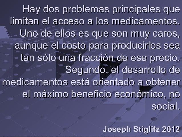 Hay dos problemas principales que limitan el acceso a los medicamentos. Uno de ellos es que son muy caros, aunque el costo...