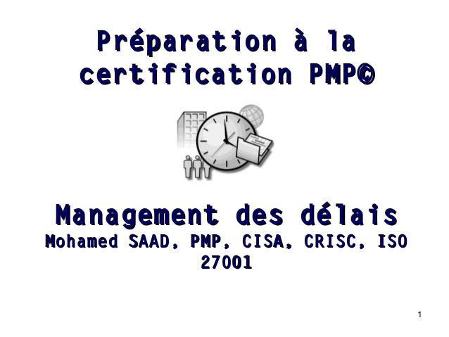 1 Management des délaisManagement des délais Mohamed SAAD, PMP, CISA, CRISC, ISOMohamed SAAD, PMP, CISA, CRISC, ISO 270012...