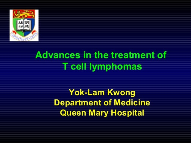 Advances in the treatment of T cell lymphomas Yok-Lam Kwong Department of Medicine Queen Mary Hospital