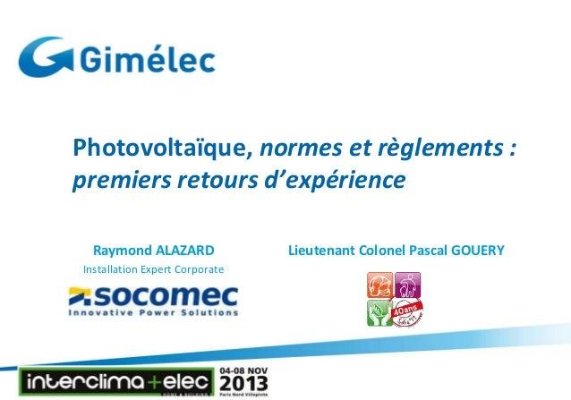 Photovoltaïque, normes et règlements : premiers retours d'expérience Raymond ALAZARD Installation Expert Corporate  Lieute...