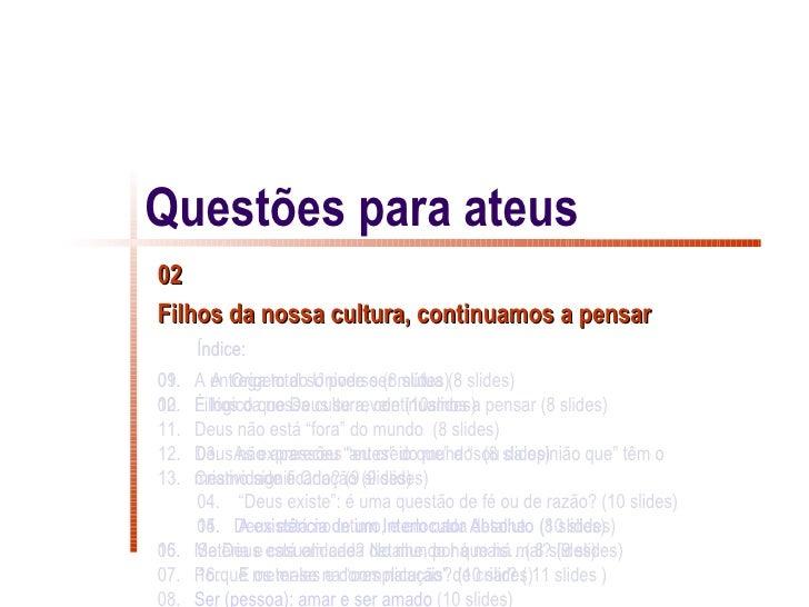 Questões para ateus02Filhos da nossa cultura, continuamos a pensar      Índice:01.09. A entrega total só pode ser mútua (8...