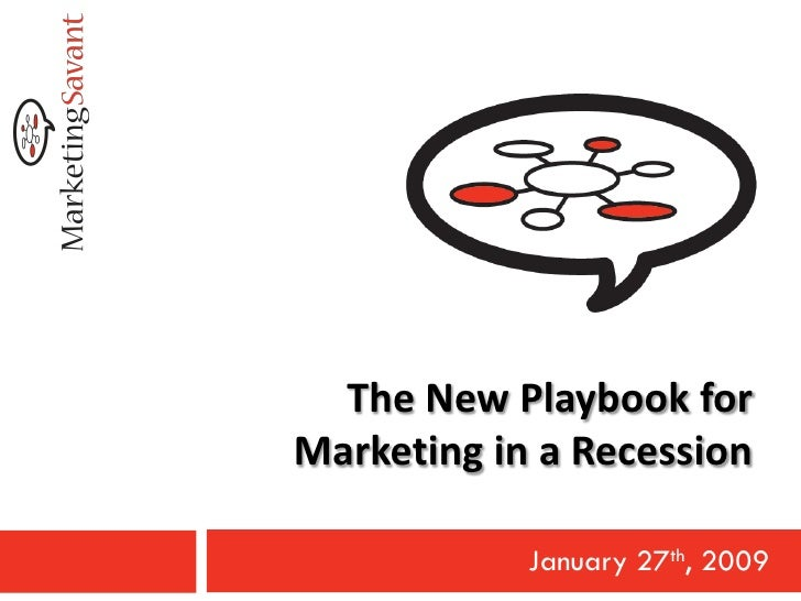 The New Playbook for Marketing in a Recession              January 27th, 2009