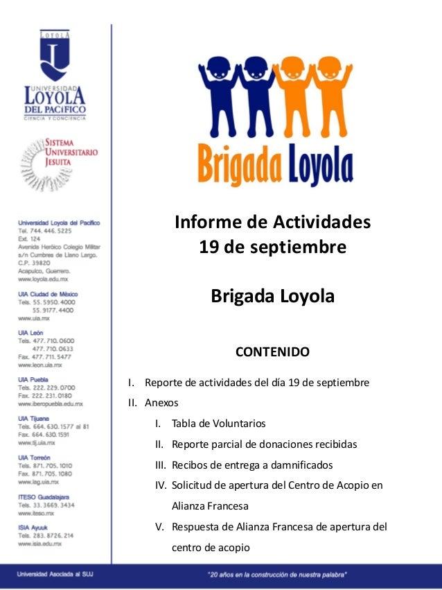 Informe de Actividades 19 de septiembre Brigada Loyola CONTENIDO I. Reporte de actividades del día 19 de septiembre II. An...