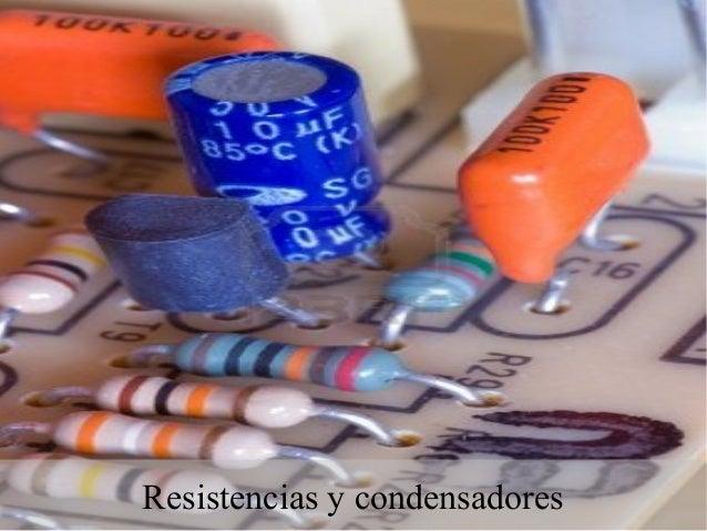Electrónica aplicada  http://fpkanarias.blogspot.com [1]  Resistencias y condensadores