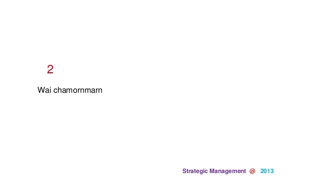 Strategic Management @ 2013Wai chamornmarn2
