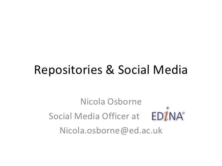 Repositories & Social Media Nicola Osborne Social Media Officer at   [email_address]