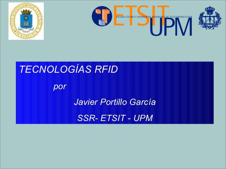 TECNOLOGÍAS RFID   por  Javier Portillo García SSR- ETSIT - UPM