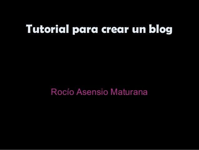 Tutorial para crear un blogTutorial para crear un blogRocío Asensio Maturana
