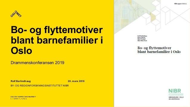 Bo- og flyttemotiver blant barnefamilier i Oslo Drammenskonferansen 2019 Rolf Barlindhaug 20. mars 2019 BY- OG REGIONFORSK...